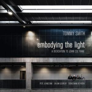 Tommy Smith - Embodying The Light